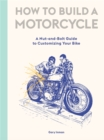 How to Build a Motorcycle : A Nut-and-Bolt Guide to Customizing Your Bike - Book