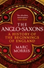 The Anglo-Saxons : A History of the Beginnings of England - Book