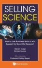 Selling Science: How To Use Business Skills To Win Support For Scientific Research - Book