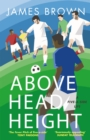 Above Head Height : A Five-A-Side Life - eBook
