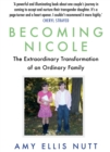 Becoming Nicole : The Extraordinary Transformation of an Ordinary Family - Book