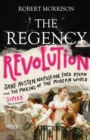The Regency Revolution : Jane Austen, Napoleon, Lord Byron and the Making of the Modern World - eBook
