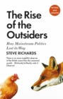 The Rise of the Outsiders : How Mainstream Politics Lost its Way - eBook