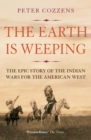 The Earth is Weeping : The Epic Story of the Indian Wars for the American West - Book