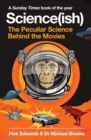 Science(ish) : The Peculiar Science Behind the Movies - Book