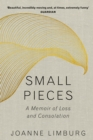 Small Pieces : A Memoir of Loss and Consolation - Book
