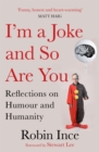I'm a Joke and So Are You : Reflections on Humour and Humanity - eBook