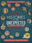Histories of the Unexpected : How Everything Has a History - Book