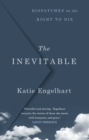 The Inevitable : Dispatches on the Right to Die - Book