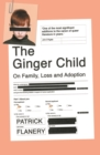 The Ginger Child : On Family, Loss and Adoption - Book