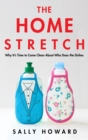 The Home Stretch : Why the Gender Revolution Stalled at the Kitchen Sink - Book