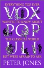 Vox Populi : Everything You Ever Wanted to Know about the Classical World but Were Afraid to Ask - Book