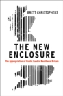 The New Enclosure : The Appropriation of Public Land in Neoliberal Britain - Book