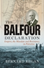 The Balfour Declaration : Empire, the Mandate and Resistance in Palestine - Book