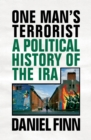 One Man's Terrorist : A Political History of the IRA - Book
