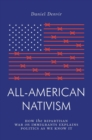 All-American Nativism : How the Bipartisan War on Immigrants Explains Politics as We Know It - Book