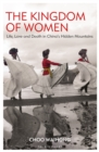 The Kingdom of Women : Life, Love and Death in China's Hidden Mountains - eBook