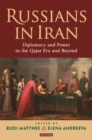 Russians in Iran : Diplomacy and the Politics of Power in the Qajar Era - eBook