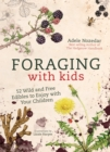 Foraging with Kids : 52 Wild and Free Edibles to Enjoy with Your Children - Book