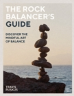 The Rock Balancer's Guide : Discover the Mindful Art of Balance