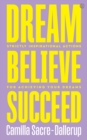 Dream, Believe, Succeed : Strictly Inspirational Actions for Achieving Your Dreams<br> - Book