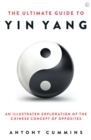 The Ultimate Guide to Yin Yang : An Illustrated Exploration of the Chinese Concept of Opposites - Book