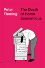 The Death of Homo Economicus : Work, Debt and the Myth of Endless Accumulation - eBook