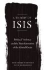 A Theory of ISIS : Political Violence and the Transformation of the Global Order - eBook