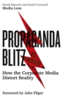 Propaganda Blitz : How the Corporate Media Distort Reality - eBook