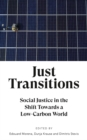 Just Transitions : Social Justice in the Shift Towards a Low-Carbon World - eBook