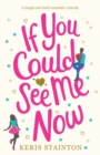 If You Could See Me Now : A Laugh Out Loud Romantic Comedy - Book