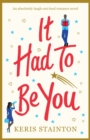 It Had to Be You : An Absolutely Laugh Out Loud Romance Novel - Book