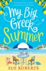 My Big Greek Summer : A Feel Good Funny Romantic Comedy about Second Chances! - Book