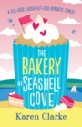 The Bakery at Seashell Cove : A Feel Good, Laugh Out Loud Romantic Comedy - Book