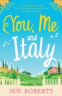 You, Me and Italy : An Utterly Hilarious and Feel-Good Romantic Comedy Set in the Italian Sunshine - Book