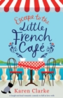 Escape to the Little French Cafe : A Laugh Out Loud Romantic Comedy to Fall in Love with - Book