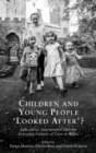 Children and Young People `Looked After'? : Education, Intervention and the Everyday Culture of Care in Wales - Book