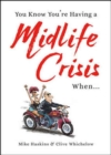You Know You're Having a Midlife Crisis When... - Book