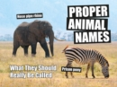 Proper Animal Names : What They Should Really Be Called - Book