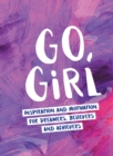 Go, Girl : Inspiration and Motivation for Dreamers, Believers and Achievers - Book