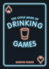The Little Book of Drinking Games : The Weirdest, Most-Fun and Best-Loved Party Games from Around the World - Book