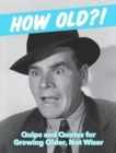 How Old?! (for men) : Quips and Quotes for Those Growing Older, Not Wiser - Book