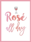 Rose All Day : Recipes, Quotes and Statements for Rose Lovers - Book