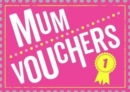 Mum Vouchers : The Perfect Gift to Treat Your Mum - Book