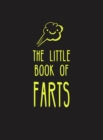The Little Book of Farts : Everything You Didn't Need to Know - and More! - Book