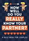 How Well Do You Really Know Your Partner? : A Quiz Book for Couples - Book