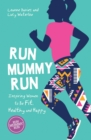 Run Mummy Run : Inspiring Women to Be Fit, Healthy and Happy - eBook