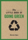 The Little Book of Going Green : Ways to Make the World a Better Place - eBook