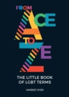From Ace to Ze : The Little Book of LGBT Terms - eBook