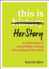 This Is HerStory : A Celebration of Remarkable Women Who Changed the World - eBook